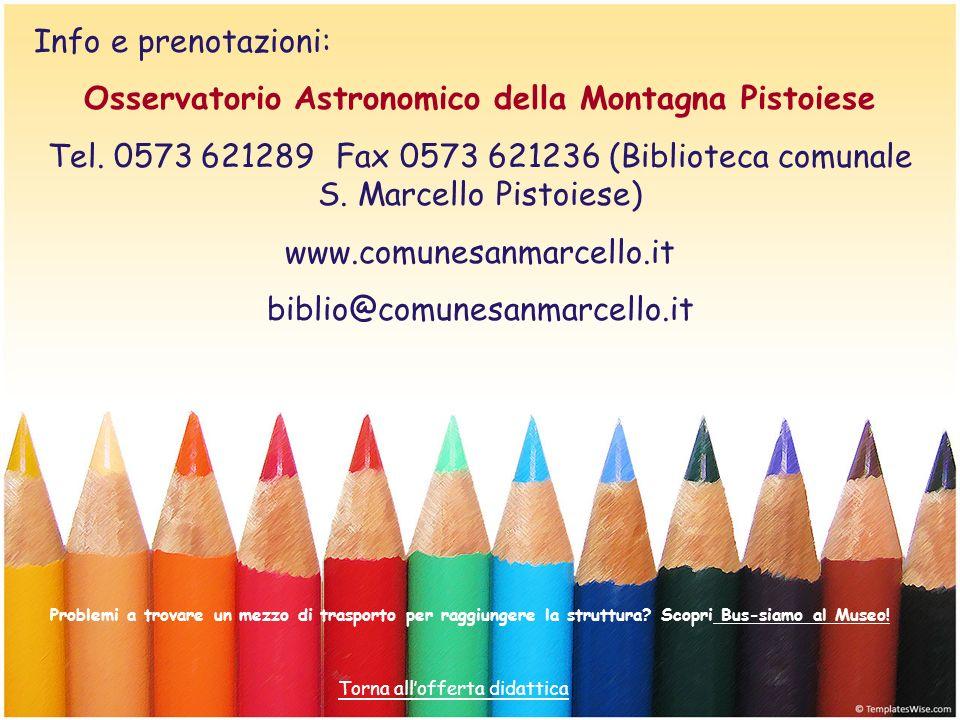 Info e prenotazioni: Osservatorio Astronomico della Montagna Pistoiese Tel. 0573 621289Fax 0573 621236 (Biblioteca comunale S. Marcello Pistoiese) www