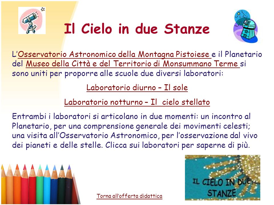 Il Cielo in due Stanze LOsservatorio Astronomico della Montagna Pistoiese e il Planetario del Museo della Città e del Territorio di Monsummano Terme s