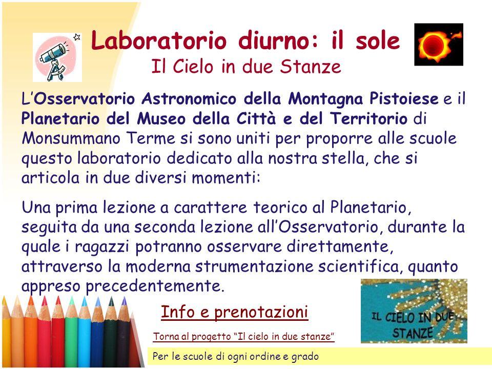Laboratorio diurno: il sole Il Cielo in due Stanze LOsservatorio Astronomico della Montagna Pistoiese e il Planetario del Museo della Città e del Terr