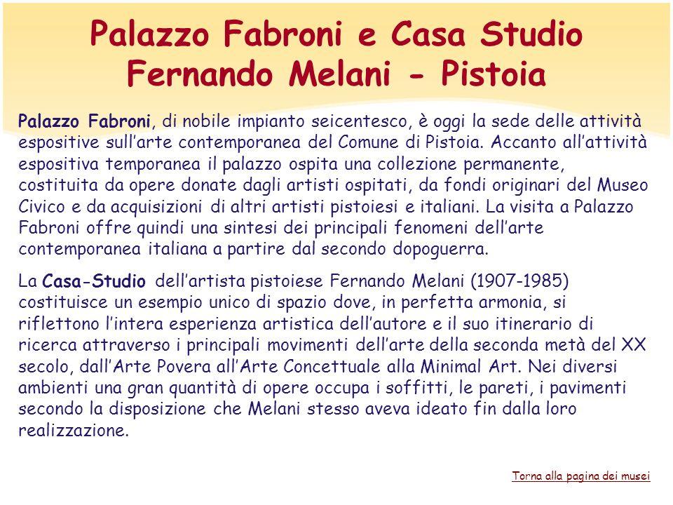 Palazzo Fabroni e Casa Studio Fernando Melani - Pistoia Palazzo Fabroni, di nobile impianto seicentesco, è oggi la sede delle attività espositive sull