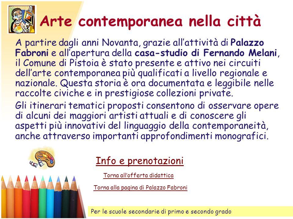 Arte contemporanea nella città A partire dagli anni Novanta, grazie allattività di Palazzo Fabroni e allapertura della casa-studio di Fernando Melani,