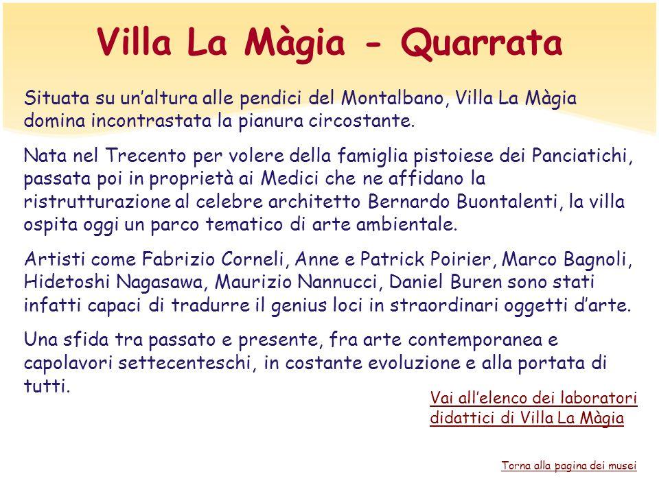 Villa La Màgia - Quarrata Situata su unaltura alle pendici del Montalbano, Villa La Màgia domina incontrastata la pianura circostante. Nata nel Trecen