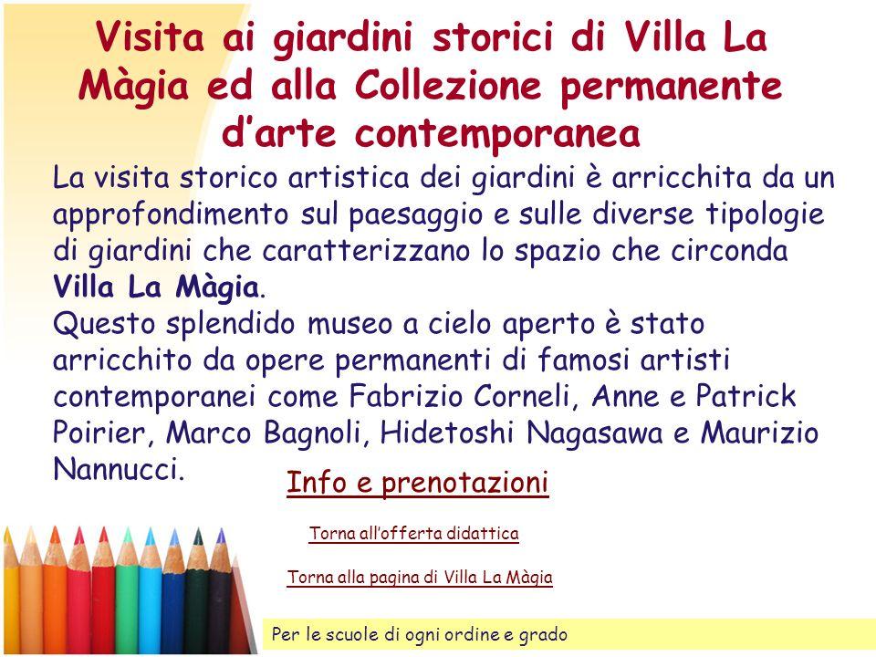 Visita ai giardini storici di Villa La Màgia ed alla Collezione permanente darte contemporanea La visita storico artistica dei giardini è arricchita d