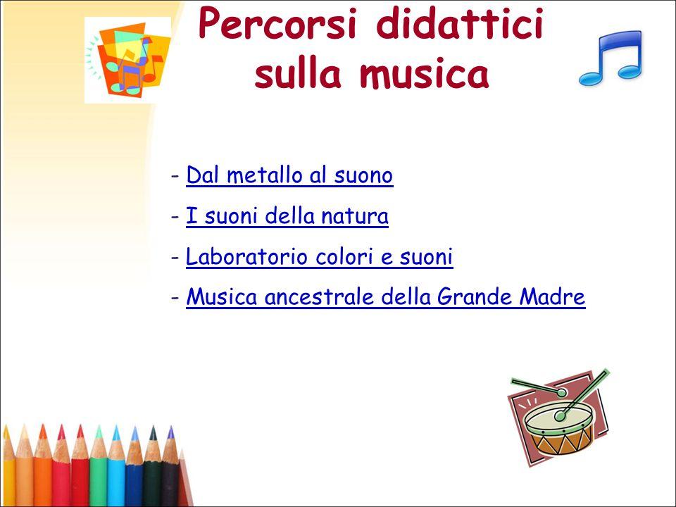 Percorsi didattici sulla musica - Dal metallo al suonoDal metallo al suono - I suoni della naturaI suoni della natura - Laboratorio colori e suoniLabo