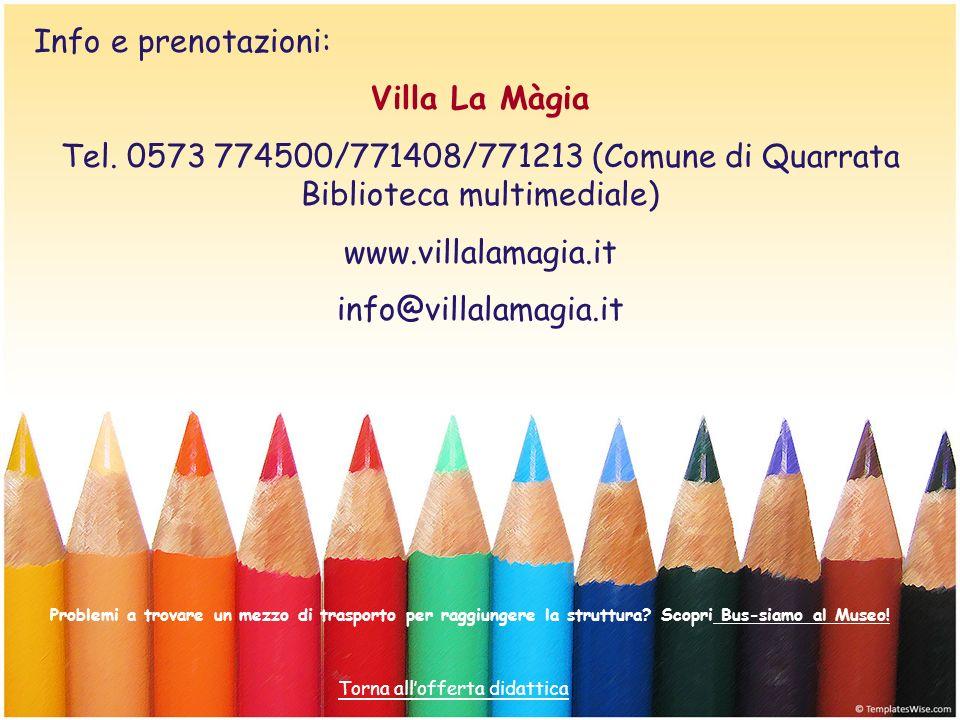 Info e prenotazioni: Villa La Màgia Tel. 0573 774500/771408/771213 (Comune di Quarrata Biblioteca multimediale) www.villalamagia.it info@villalamagia.