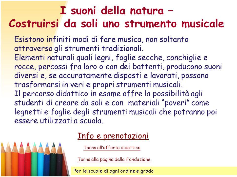 I suoni della natura – Costruirsi da soli uno strumento musicale Esistono infiniti modi di fare musica, non soltanto attraverso gli strumenti tradizio