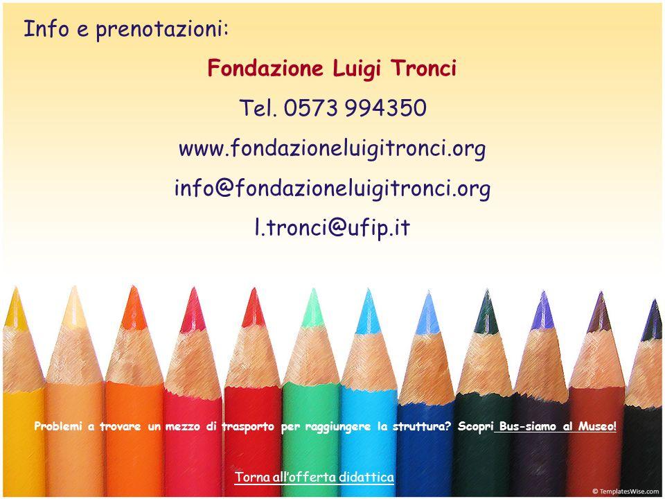 Info e prenotazioni: Fondazione Luigi Tronci Tel. 0573 994350 www.fondazioneluigitronci.org info@fondazioneluigitronci.org l.tronci@ufip.it Problemi a
