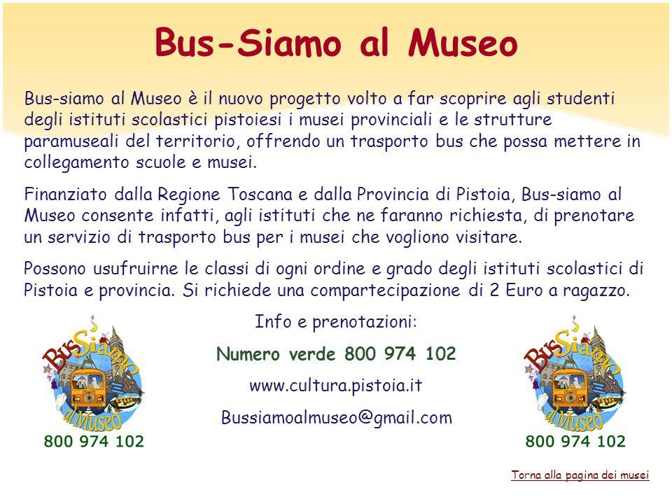 Bus-Siamo al Museo Bus-siamo al Museo è il nuovo progetto volto a far scoprire agli studenti degli istituti scolastici pistoiesi i musei provinciali e