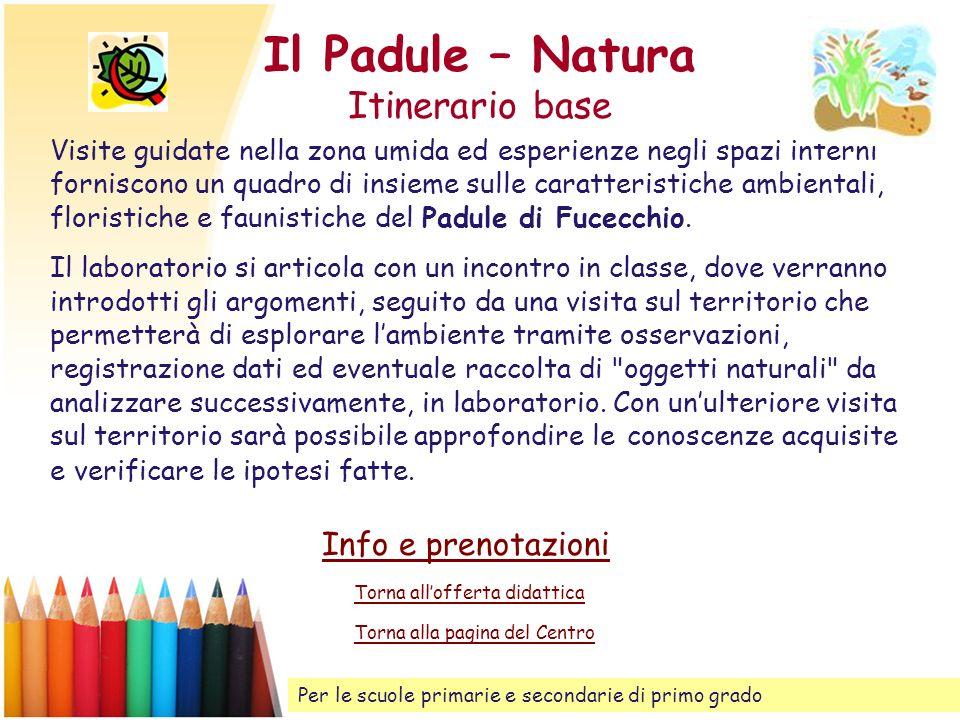 Il Padule – Natura Itinerario base Visite guidate nella zona umida ed esperienze negli spazi interni forniscono un quadro di insieme sulle caratterist