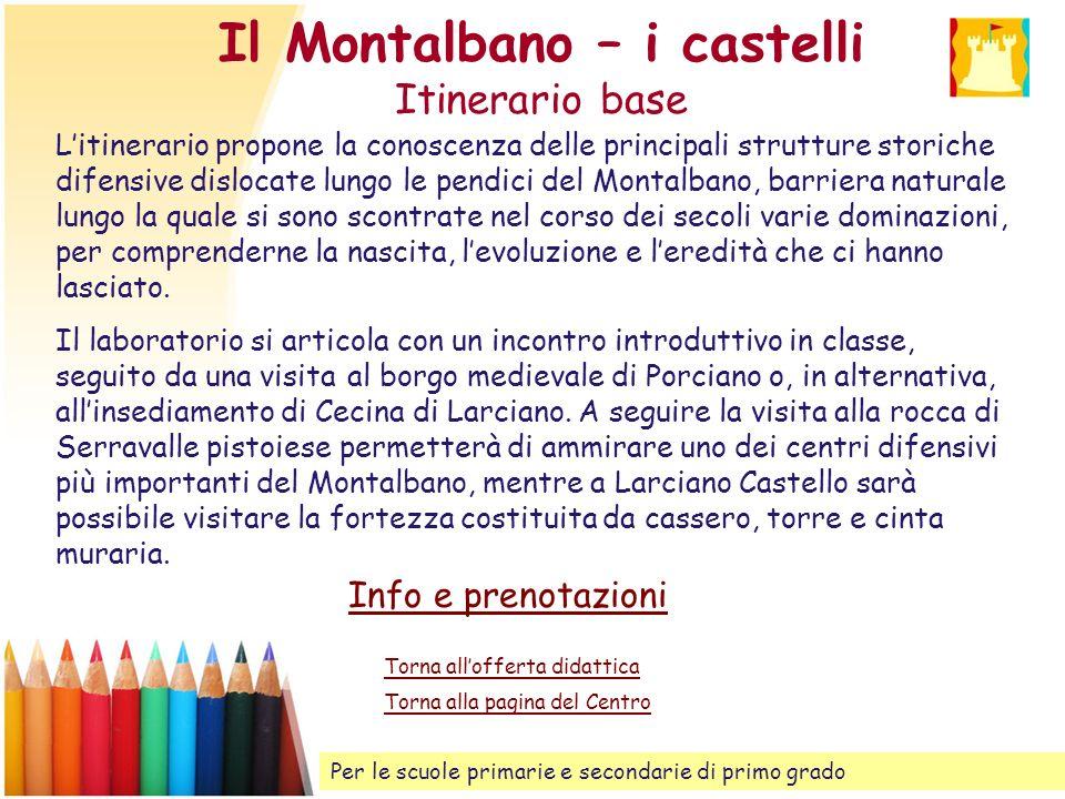 Il Montalbano – i castelli Itinerario base Litinerario propone la conoscenza delle principali strutture storiche difensive dislocate lungo le pendici