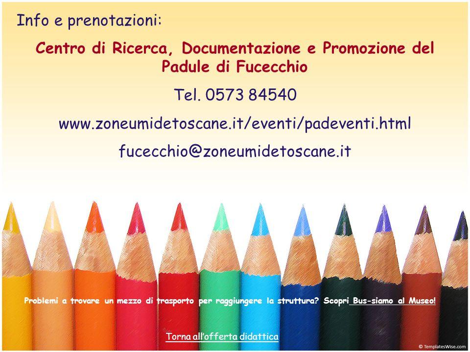 Info e prenotazioni: Centro di Ricerca, Documentazione e Promozione del Padule di Fucecchio Tel. 0573 84540 www.zoneumidetoscane.it/eventi/padeventi.h