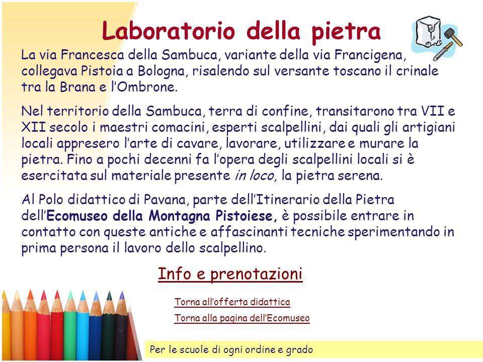 Laboratorio della pietra La via Francesca della Sambuca, variante della via Francigena, collegava Pistoia a Bologna, risalendo sul versante toscano il
