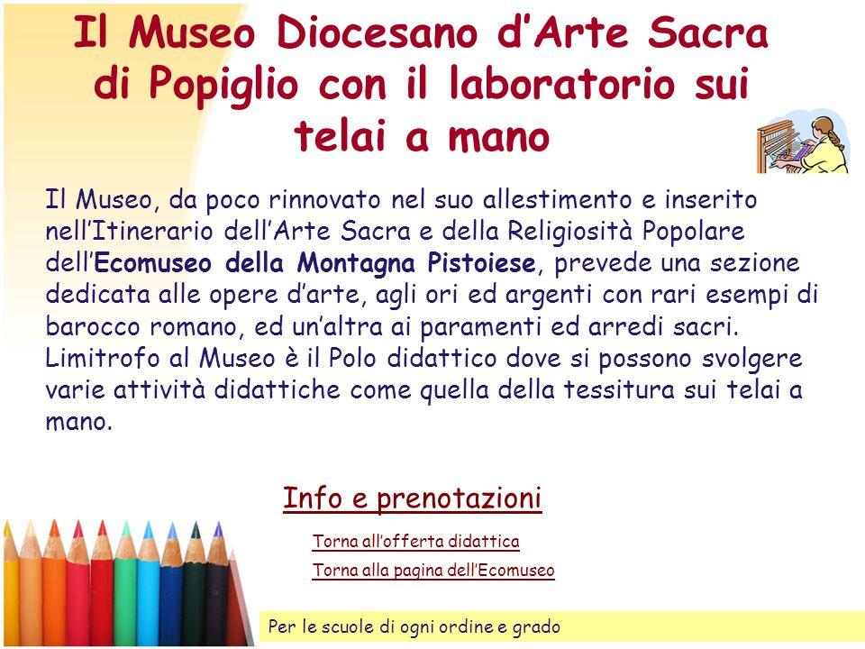 Il Museo Diocesano dArte Sacra di Popiglio con il laboratorio sui telai a mano Il Museo, da poco rinnovato nel suo allestimento e inserito nellItinera