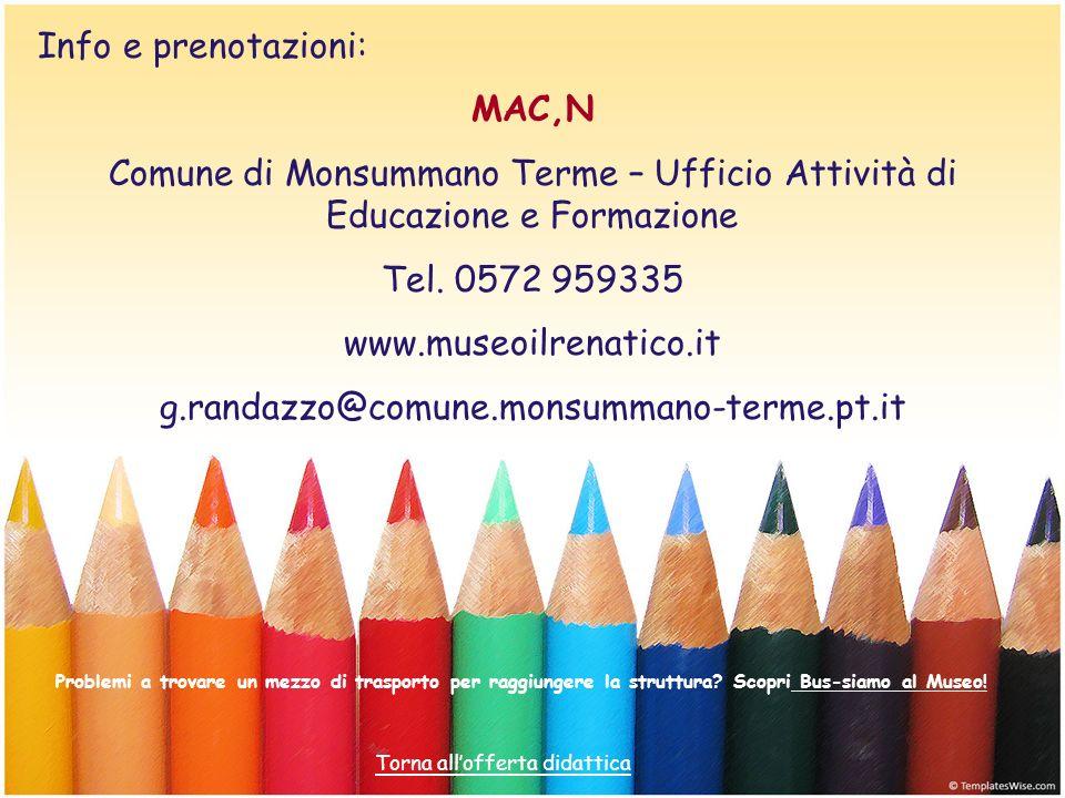 Info e prenotazioni: MAC,N Comune di Monsummano Terme – Ufficio Attività di Educazione e Formazione Tel. 0572 959335 www.museoilrenatico.it g.randazzo