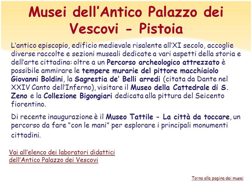Musei dellAntico Palazzo dei Vescovi - Pistoia Lantico episcopio, edificio medievale risalente allXI secolo, accoglie diverse raccolte e sezioni musea