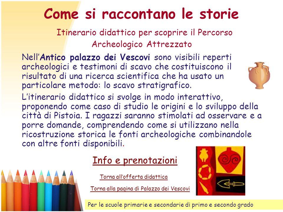 Come si raccontano le storie Itinerario didattico per scoprire il Percorso Archeologico Attrezzato NellAntico palazzo dei Vescovi sono visibili repert