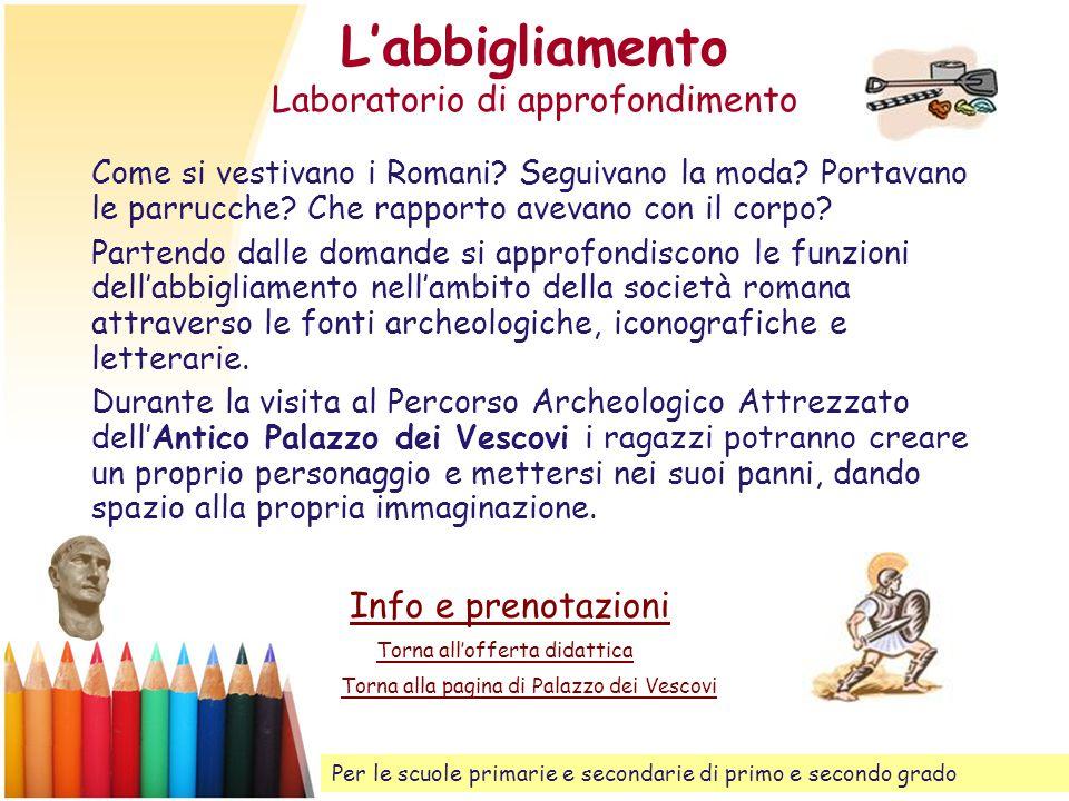 Labbigliamento Laboratorio di approfondimento Come si vestivano i Romani? Seguivano la moda? Portavano le parrucche? Che rapporto avevano con il corpo
