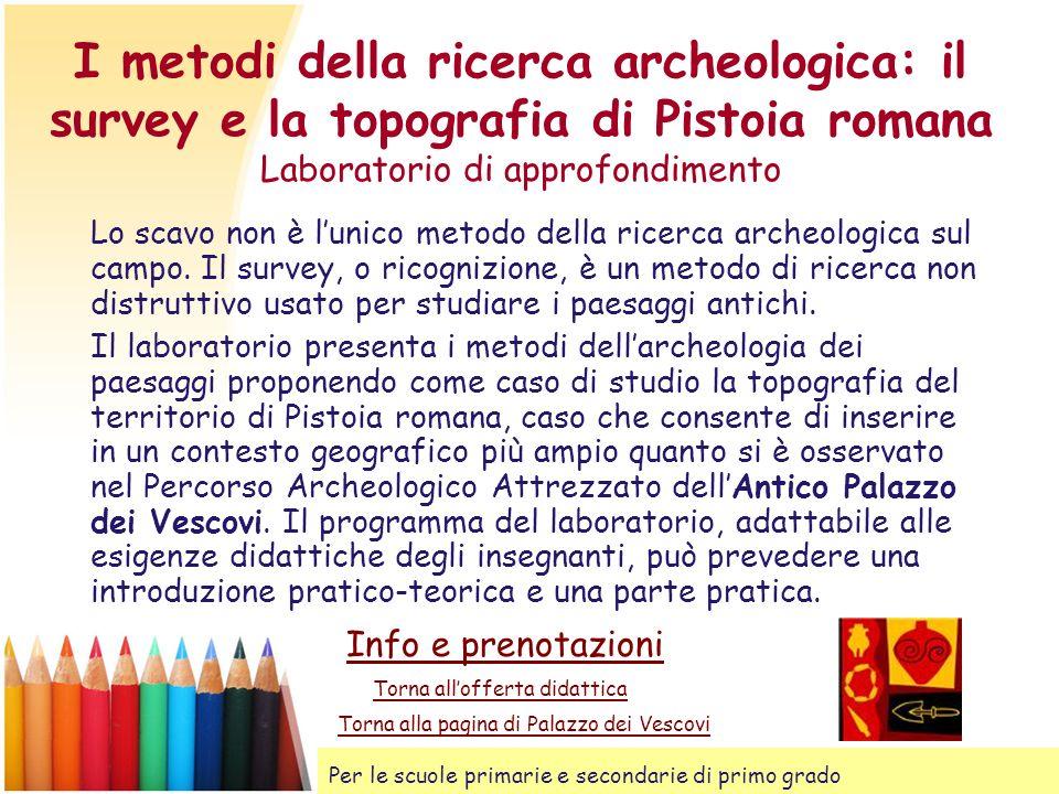 I metodi della ricerca archeologica: il survey e la topografia di Pistoia romana Laboratorio di approfondimento Lo scavo non è lunico metodo della ric