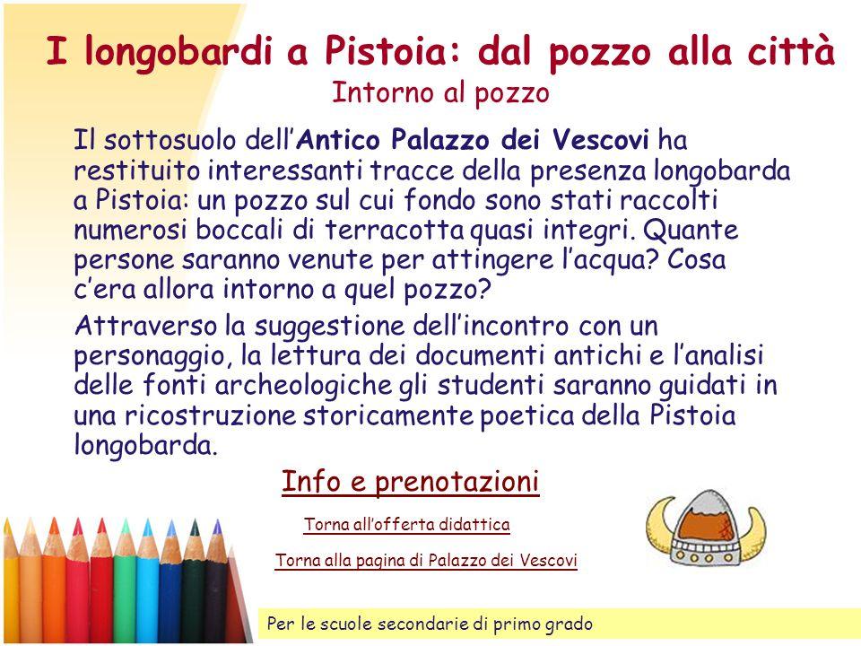 I longobardi a Pistoia: dal pozzo alla città Intorno al pozzo Il sottosuolo dellAntico Palazzo dei Vescovi ha restituito interessanti tracce della pre
