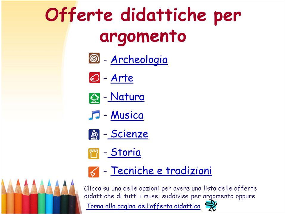 Offerte didattiche per argomento - ArcheologiaArcheologia - ArteArte - Natura Natura - MusicaMusica - Scienze Scienze - Storia Storia - Tecniche e tra