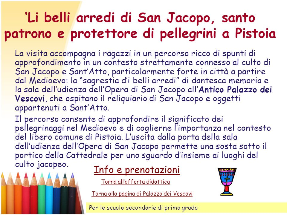 Li belli arredi di San Jacopo, santo patrono e protettore di pellegrini a Pistoia La visita accompagna i ragazzi in un percorso ricco di spunti di app