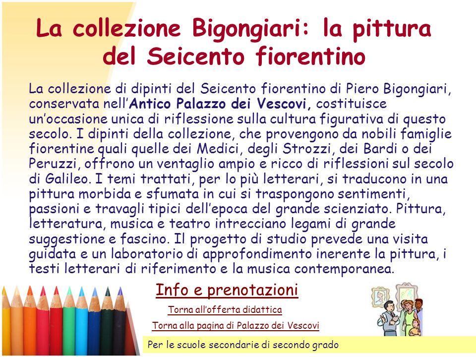 La collezione Bigongiari: la pittura del Seicento fiorentino La collezione di dipinti del Seicento fiorentino di Piero Bigongiari, conservata nellAnti