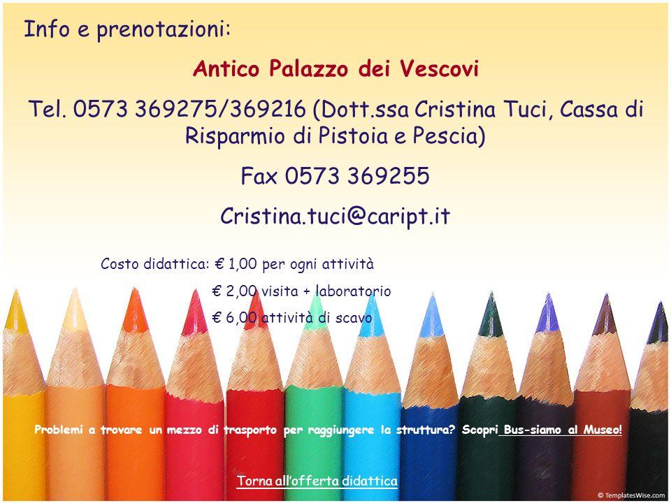 Info e prenotazioni: Antico Palazzo dei Vescovi Tel. 0573 369275/369216 (Dott.ssa Cristina Tuci, Cassa di Risparmio di Pistoia e Pescia) Fax 0573 3692