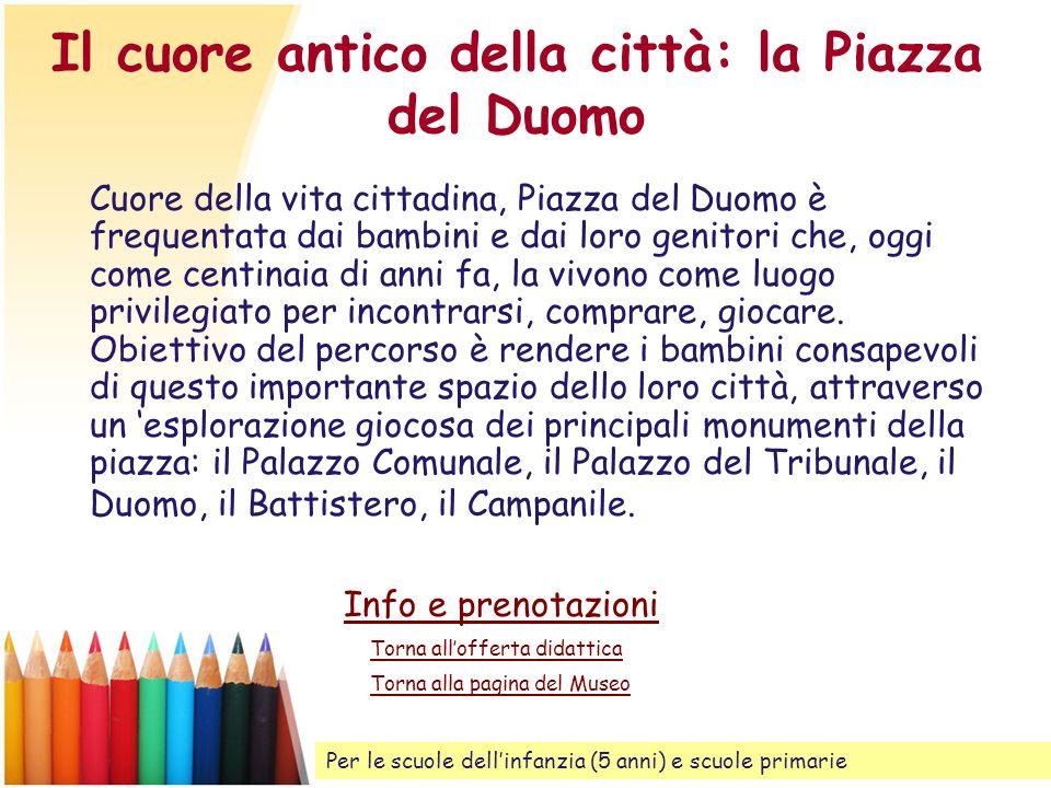 Il cuore antico della città: la Piazza del Duomo Cuore della vita cittadina, Piazza del Duomo è frequentata dai bambini e dai loro genitori che, oggi