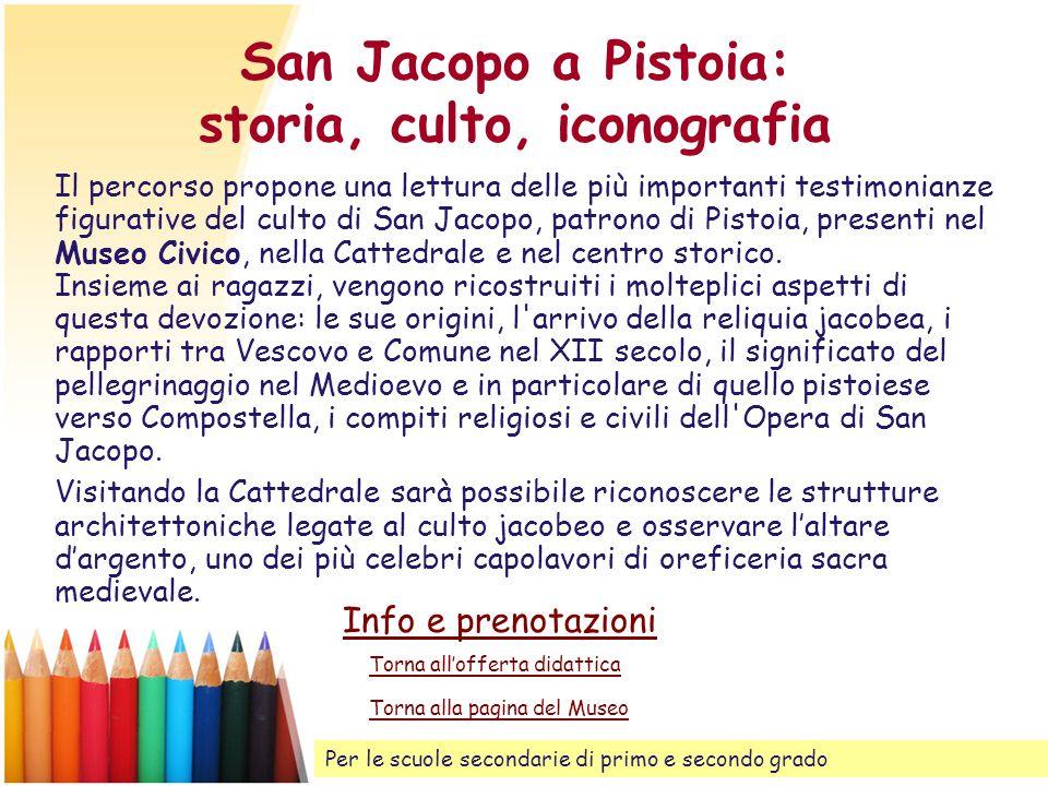 San Jacopo a Pistoia: storia, culto, iconografia Il percorso propone una lettura delle più importanti testimonianze figurative del culto di San Jacopo