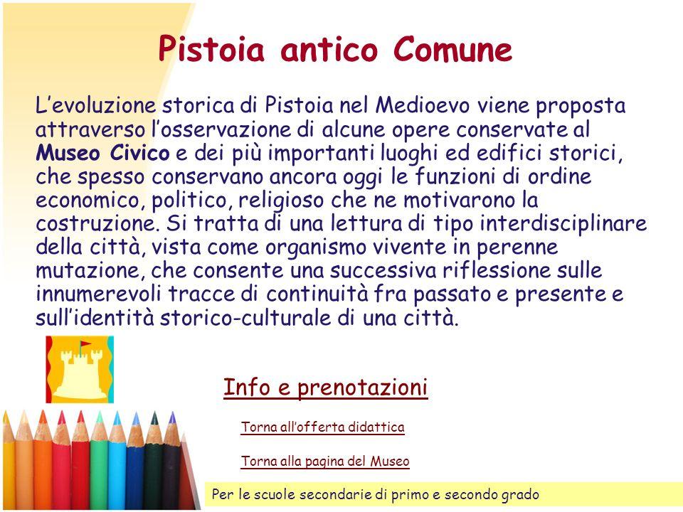 Pistoia antico Comune Levoluzione storica di Pistoia nel Medioevo viene proposta attraverso losservazione di alcune opere conservate al Museo Civico e