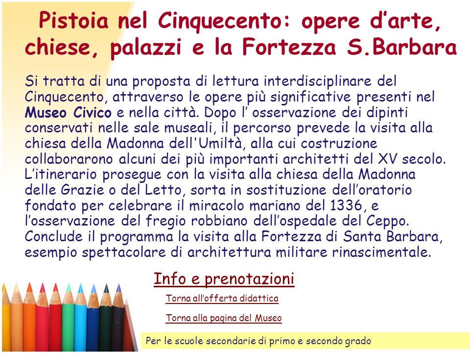 Pistoia nel Cinquecento: opere darte, chiese, palazzi e la Fortezza S.Barbara Si tratta di una proposta di lettura interdisciplinare del Cinquecento,