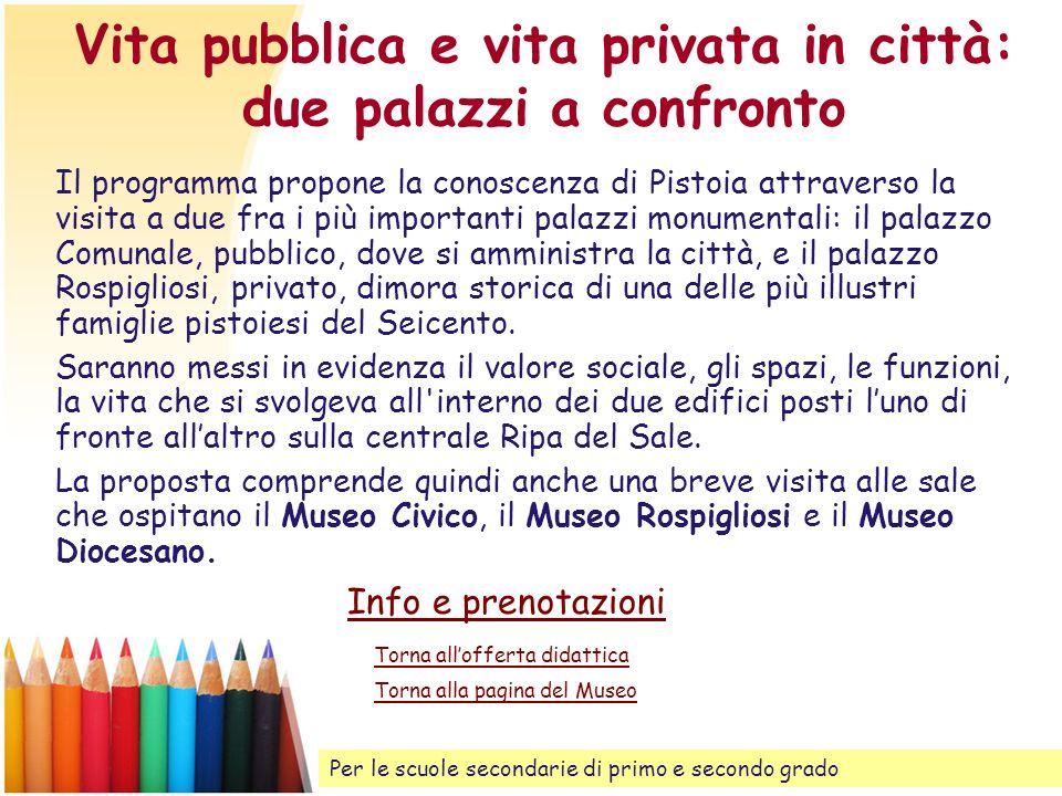 Vita pubblica e vita privata in città: due palazzi a confronto Il programma propone la conoscenza di Pistoia attraverso la visita a due fra i più impo