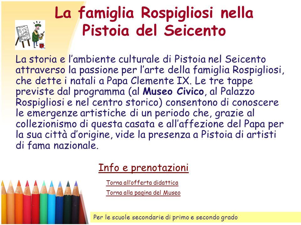La famiglia Rospigliosi nella Pistoia del Seicento La storia e lambiente culturale di Pistoia nel Seicento attraverso la passione per larte della fami