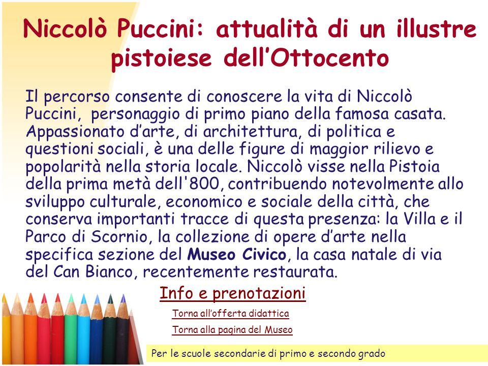 Niccolò Puccini: attualità di un illustre pistoiese dellOttocento Il percorso consente di conoscere la vita di Niccolò Puccini, personaggio di primo p