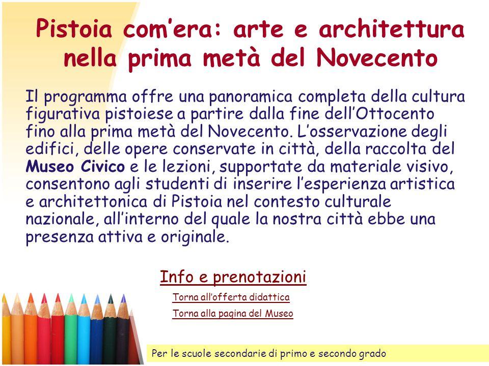 Pistoia comera: arte e architettura nella prima metà del Novecento Il programma offre una panoramica completa della cultura figurativa pistoiese a par