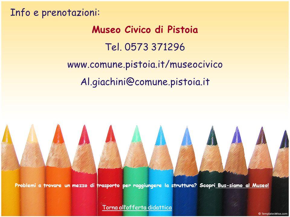 Info e prenotazioni: Museo Civico di Pistoia Tel. 0573 371296 www.comune.pistoia.it/museocivico Al.giachini@comune.pistoia.it Problemi a trovare un me