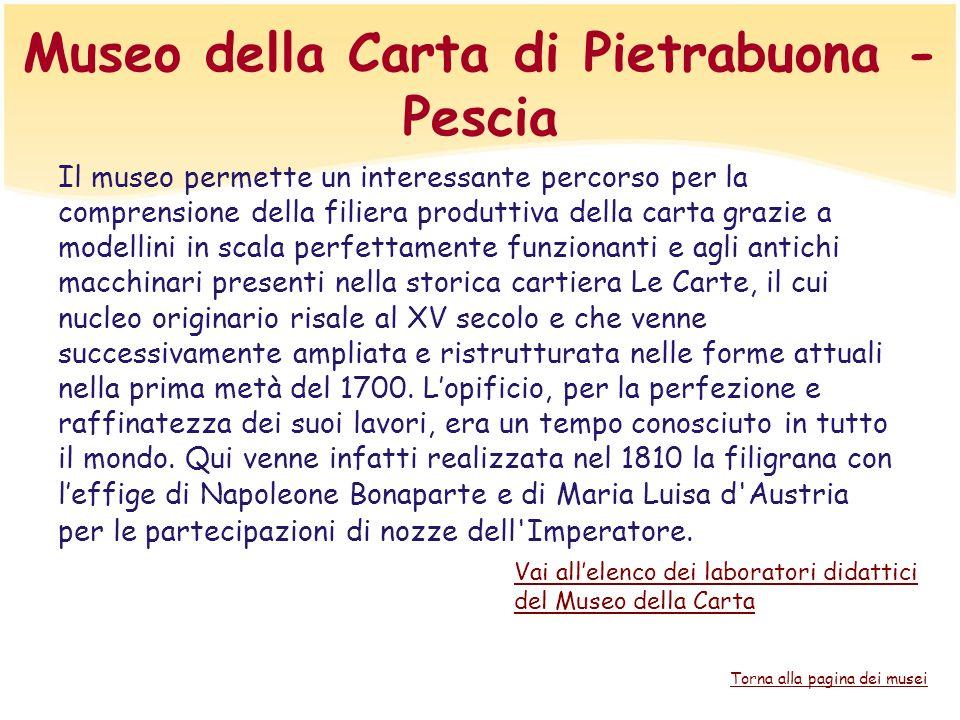 Museo della Carta di Pietrabuona - Pescia Il museo permette un interessante percorso per la comprensione della filiera produttiva della carta grazie a