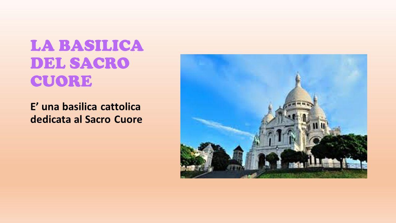 LA BASILICA DEL SACRO CUORE E una basilica cattolica dedicata al Sacro Cuore