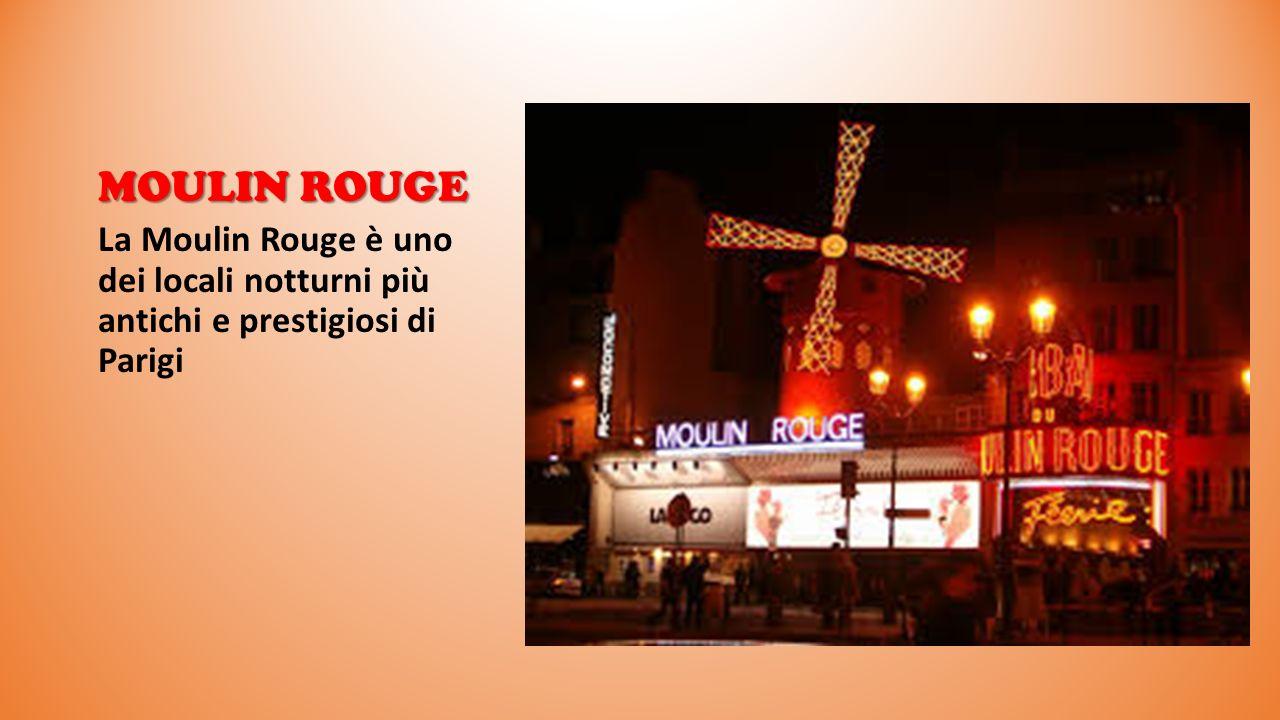 La Moulin Rouge è uno dei locali notturni più antichi e prestigiosi di Parigi MOULIN ROUGE