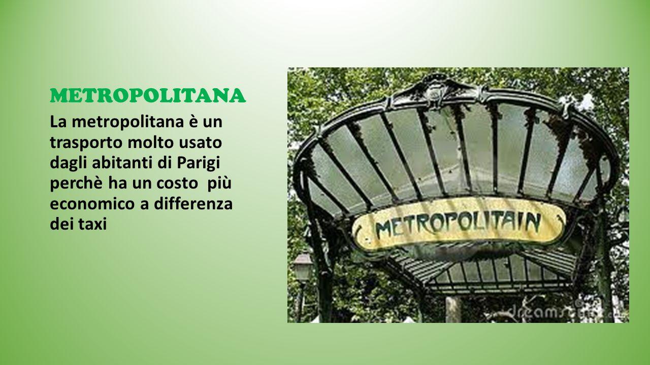 METROPOLITANA La metropolitana è un trasporto molto usato dagli abitanti di Parigi perchè ha un costo più economico a differenza dei taxi