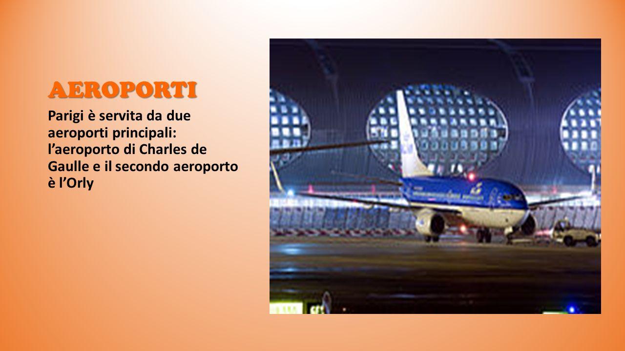 AEROPORTI Parigi è servita da due aeroporti principali: laeroporto di Charles de Gaulle e il secondo aeroporto è lOrly