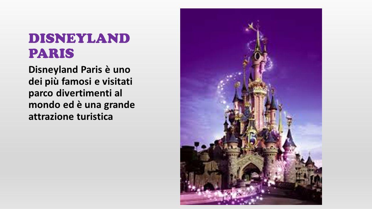 DISNEYLAND PARIS Disneyland Paris è uno dei più famosi e visitati parco divertimenti al mondo ed è una grande attrazione turistica