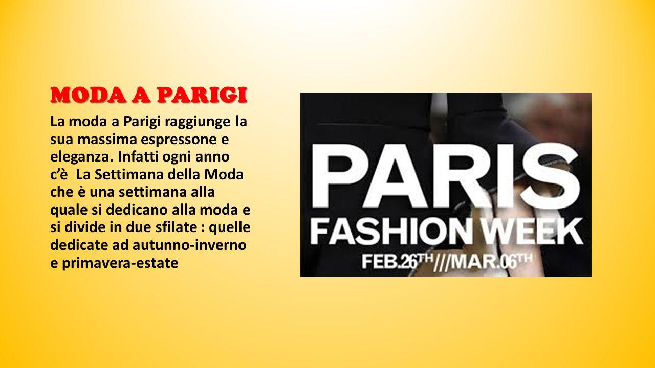 MODA A PARIGI La moda a Parigi raggiunge la sua massima espressone e eleganza. Infatti ogni anno cè La Settimana della Moda che è una settimana alla q