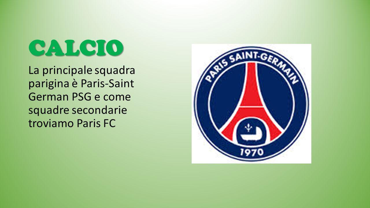 CALCIO La principale squadra parigina è Paris-Saint German PSG e come squadre secondarie troviamo Paris FC