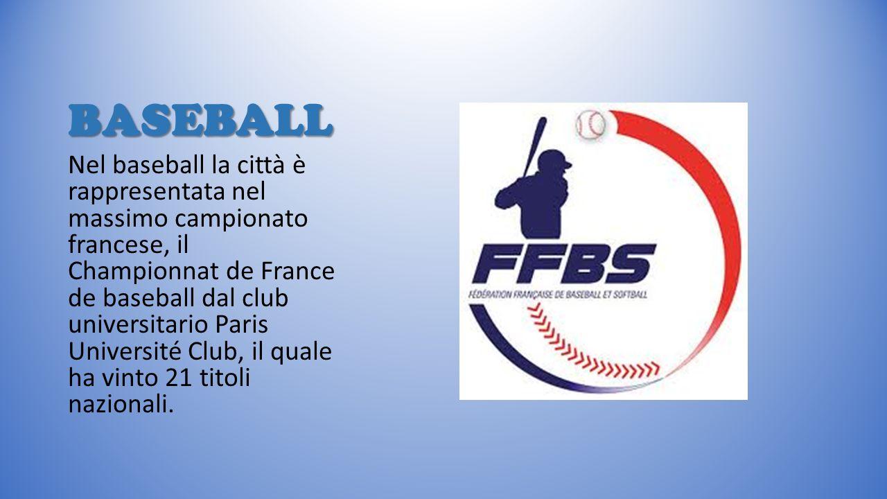 BASEBALL Nel baseball la città è rappresentata nel massimo campionato francese, il Championnat de France de baseball dal club universitario Paris Univ