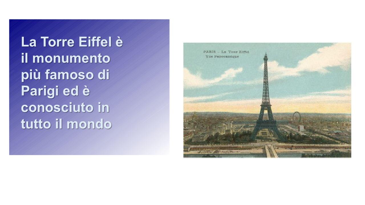 La Torre Eiffel è il monumento più famoso di Parigi ed è conosciuto in tutto il mondo