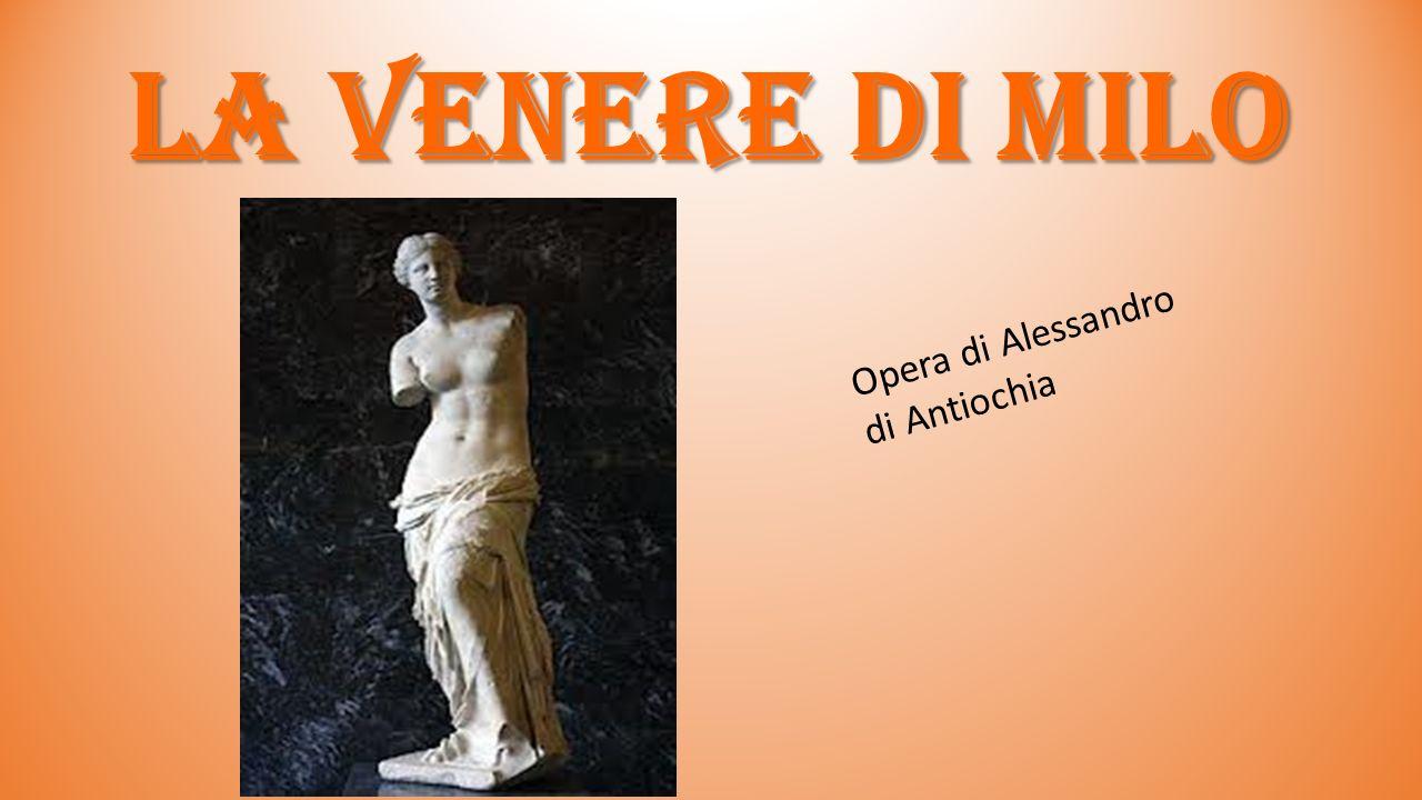la venere di milo Opera di Alessandro di Antiochia