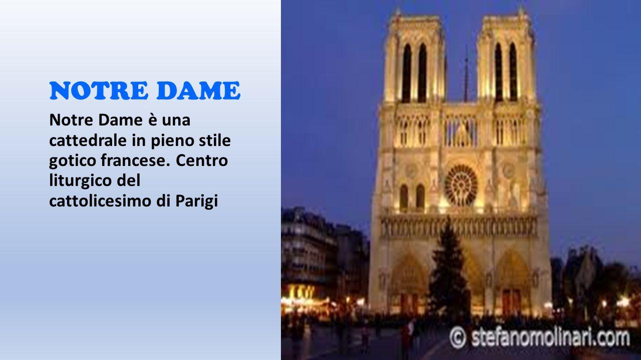 NOTRE DAME Notre Dame è una cattedrale in pieno stile gotico francese. Centro liturgico del cattolicesimo di Parigi