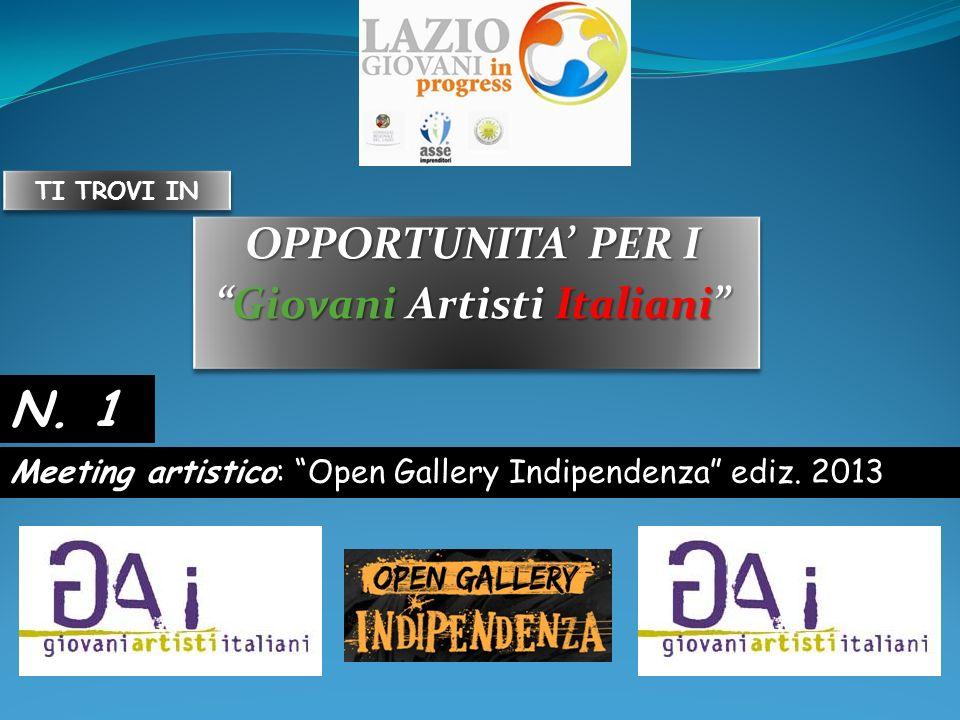 OPPORTUNITA PER I Giovani Artisti ItalianiGiovani Artisti Italiani OPPORTUNITA PER I Giovani Artisti ItalianiGiovani Artisti Italiani Meeting artistico: Open Gallery Indipendenza ediz.