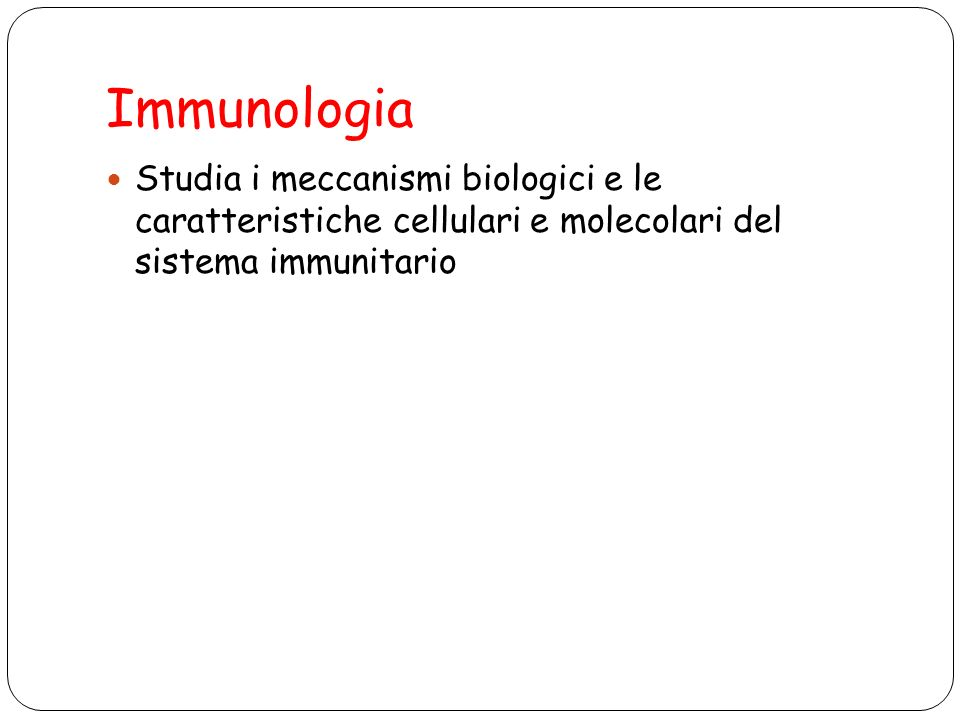 Immunologia Studia i meccanismi biologici e le caratteristiche cellulari e molecolari del sistema immunitario
